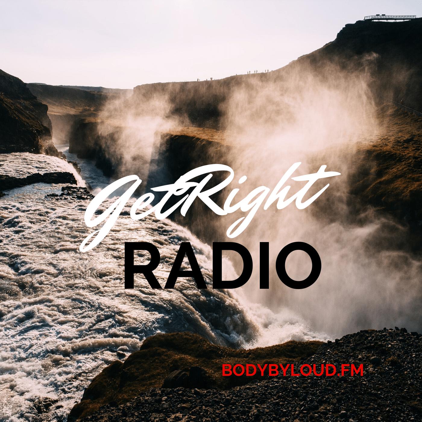 Bodybyloud.FM is GetRIght Radio